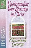 UNDERSTANDING YOUR BLESSINGS IN CHRIST (A Woman After God's Own Heart)