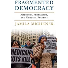 Fragmented Democracy: Medicaid, Federalism, and Unequal Politics (English Edition)