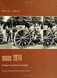 Mons 1914: Britain's Tactical Triumph (Praeger Illustrated Military History)