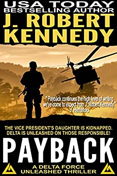 Payback (A Delta Force Unleashed Thriller, #1) (Delta Force Unleashed Thrillers) by [Kennedy, J. Robert]