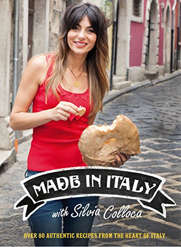 Made in Italy: Over 80 Authentic Recipes from the Heart of Italy por Silvia Colloca