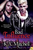 Front cover for the book Bad Influence (Bad in Baltimore, #4) by K.A. Mitchell