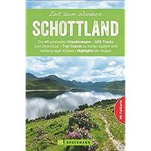 Wanderführer Zeit zum Wandern Schottland, mit Faltkarte: Die 40 schönsten Wanderungen – GPS-Tracks zum Download – Top-Touren zu hohen Gipfeln und entlang raue Küsten – Highlights der Region.