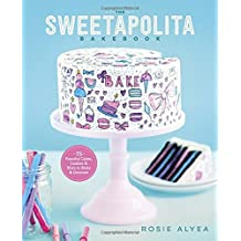 The Sweetapolita Bakebook: 75 Fanciful Cakes, Cookies & More to Make & Decorate