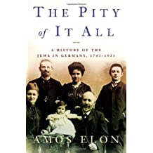The Pity of It All: A Portrait of Jews in Germany, 1743-1933