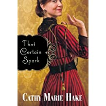 That Certain Spark by Cathy Marie Hake (2009-08-01)