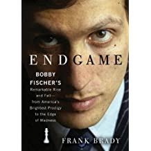 Endgame: Bobby Fischer's Remarkable Rise and Fall – from America's Brightest Prodigy to the Edge of Madness