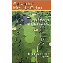 Golf para aficionados: El golf visto desde dentro