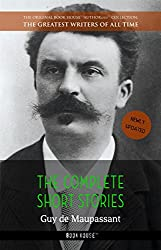 Guy de Maupassant: The Complete Short Stories (The Greatest Writers of All Time Book 44)