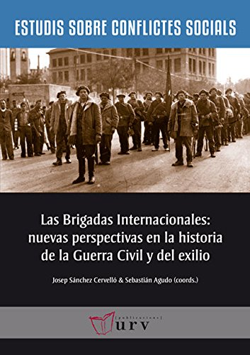 Las Brigadas Internacionales: nuevas perspectivas en la historia de la Guerra Civil y del exilio (Estudis sobre Conflictes Socials)