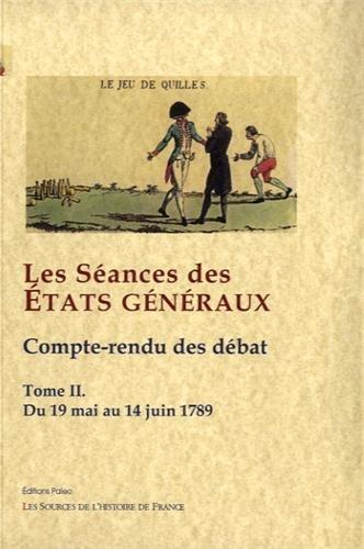 Les Séances des Etats généraux : Tome 2, Compte-rendu des débat : du 19 mai au 14 juin 1789