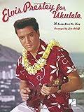 Elvis Presley -For Ukulele-: Songbook für Ukulele
