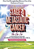 I Survived Stage 4 Metastatic Cancer; You Can Too: How God Brought One Woman Out of the Darkness of Cancer