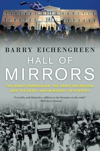 Hall of Mirrors: The Great Depression, the Great Recession, and the Uses-and Misuses-of History por Barry Eichengreen