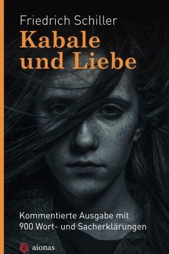 Kabale und Liebe. Friedrich Schiller: mit 900 Wort- und Sacherklärungen als Lektüre für die Schule aufbereitet