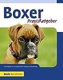 Praxisratgeber Boxer: Ein Ratgeber zur artgerechten Haltung eines Boxers
