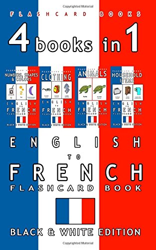 4 books in 1 - English to French Kids Flash Card Book: Black and White Edition: Learn French Vocabulary for Children