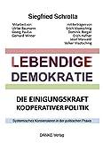 LEBENDIGE DEMOKRATIE: Die Einigungskraft kooperativer Politik - Siegfried Schrotta