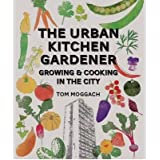 TheUrban Kitchen Gardener Growing and Cooking in the City by Moggach, Tom ( Author ) ON Apr-05-2012, Paperback