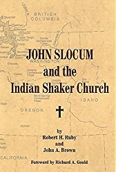 John Slocum and the Indian Shaker Church by Dr. Robert H. Ruby M.D. (1996-11-15)