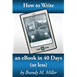 How To Write An eBook In 40 Days (Or Less) (English Edition)