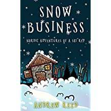 Snow Business: Nordic Adventures of a Ski Rep (English Edition)