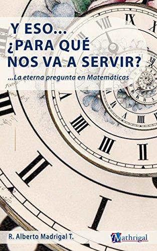 Portada del libro Y eso... ¿para qué nos va a servir?: La pregunta eterna en matemáticas