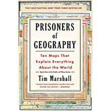 PRISONERS OF GEOGRAPHY: Ten Maps That Explain Everything about the World: 1 (Politics of Place)
