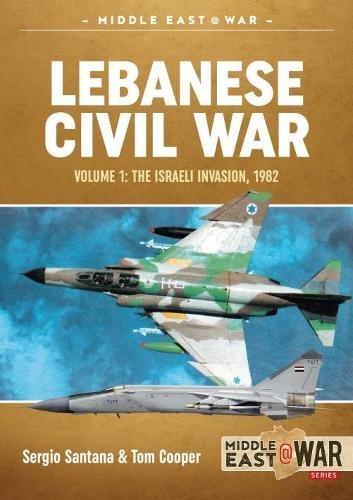 Lebanese Civil War. Volume 1: The Israeli Invasion, 1982 (Middle East@war, Band 1) (Tom Cooper)