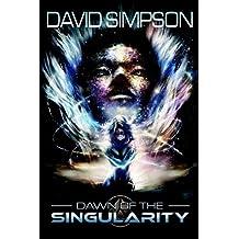 Dawn of the Singularity (The Singularity Saga) (Volume 1) by David Simpson (2016-04-12)