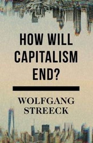 How Will Capitalism End? Essays on a Failing System par Wolfgang Streeck