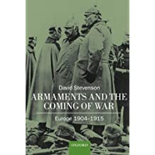 Armaments and the Coming of War: Europe, 1904-1914