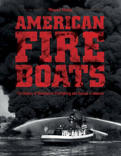 American Fireboats: The History of Waterborne Firefighting and Rescue in America por Wayne Mutza