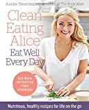 Clean Eating Alice Eat Well Every Day: Nutritious, healthy recipes for life on the go