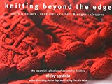 Knitting Beyond the Edge: Cuffs & Collars*Necklines*Corners & Edges*Closures - The Essential Collection of Decorative Finishes by Nicky Epstein (2011-09-06)