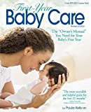 "First-Year Baby Care: The ""owner's Manual"" You Need for Your Baby's First Year"