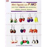 Mini figuras con Fimo para hacer colgantes para pendientes, collares, pulseras, llaveros : 40 proyectos paso a paso