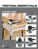 Festool*R Essentials: The Routers: OF 1010 EQ, OF 1400 EQ, OF 2200 EB, & MFK 700 EQ