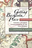 Getting Back into Place: Toward a Renewed Understanding of the Place-world (Studies in Continental Thought)