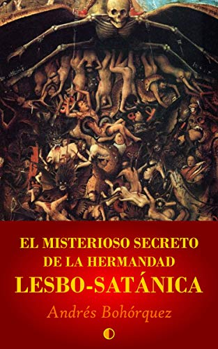 El misterioso secreto de la Hermandad Lesbo-Satánica por Andrés Camilo Bohórquez Roa