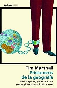Prisioneros de la geografía par Tim Marshall
