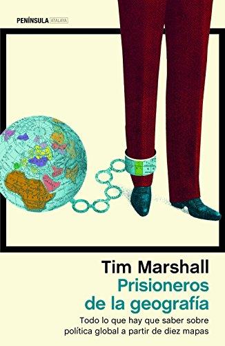 Prisioneros de la geografía: Todo lo que hay que saber sobre política global a partir de diez mapas (ATALAYA) por Tim Marshall
