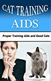 Cat Training Aids: Proper Training Aids and Good Cats (English Edition)