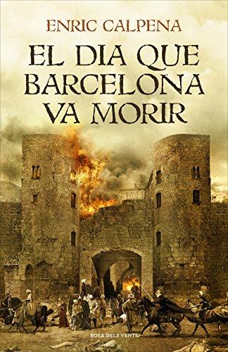 El dia que Barcelona va morir (NARRATIVA CATALANA) por Enric Calpena