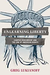 Unlearning Liberty: Campus Censorship and the End of American Debate by Greg Lukianoff (2012-10-23)