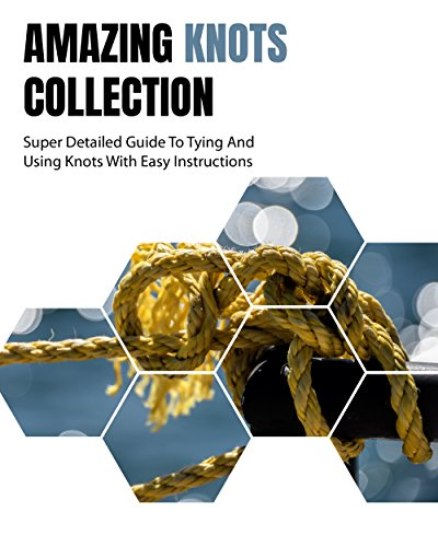 Amazing Knots Collection: Super Detailed Guide To Tying And Using Knots With Easy Instructions : (Survival in The Wilderness, Knots Book ) (Paracord and Knots) Descargar Epub Ahora