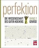 Perfektion. Die Wissenschaft des guten Kochens: Band 2: Gemüse