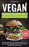 Vegan: Vegane Ernährung - So holen Sie das Optimum heraus!: Welche Vorteile eine vegane Ernährung mit sich bringt und worauf Sie achten sollten um diese zu optimieren. BONUS: mit Rezepten