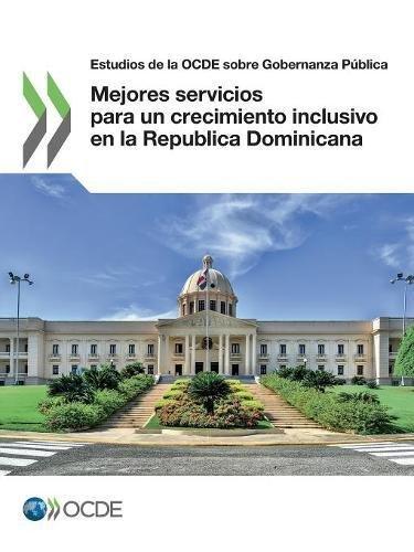 Descargar Libro Estudios de la OCDE sobre Gobernanza Pública Mejores servicios para un crecimiento inclusivoenla RepublicaDominicana de OECD
