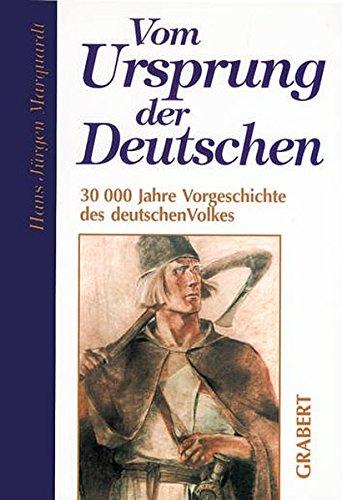 Vom Ursprung der Deutschen: 30000 Jahre Vorgeschichte des deutschen Volkes